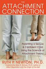 The Attachment Connection:  Parenting a Secure & Confident Child Using the Science of Attachment Theory