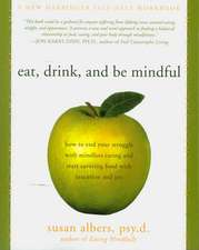 Eat, Drink, and Be Mindful:  How to End Your Struggle with Mindless Eating and Start Savoringfood with Intention and Joy