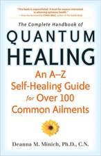 The Complete Handbook of Quantum Healing:  An A-Z Self-Healing Guide for Over 100 Common Ailments
