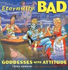 Eternally Bad:  Goddesses with Attitude