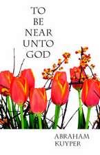 To Be Near Unto God