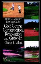 Turf Managers′ Handbook for Golf Course Construction, Renovation, and Grow–In