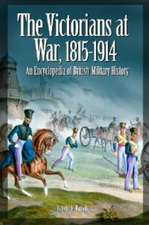 The Victorians at War, 1815-1914:  An Encyclopedia of British Military History