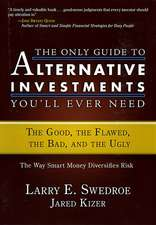 The Only Guide to Alternative Investments You′ll Ever Need: The Good, the Flawed, the Bad, and the Ugly