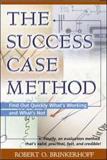 The Success Case Method - Find out Quickly What's Working and What's Not