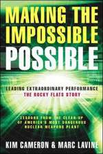 Making the Impossible Possible: Leading Extraordinary Performance-the Rocky Flats Story: Leading Extraordinary Performance – the Rocky Flats Story