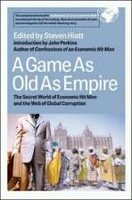 A Game As Old As Empire: The Secret World of Economic Hit Men and the Web of Global Corruption: The Secret World of Economic Hit Men and the Web of Global Corruption