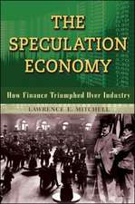 The Speculation Economy. How Finance Triumphed Over Industry: How Finance Triumphed Over Industry