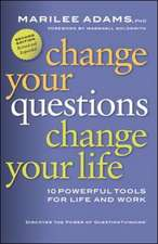 Change Your Questions, Change Your Life: 10 Powerful Tools for Life and Work: 10 Powerful Tools for Life and Work