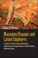 Managing Hispanic and Latino Employees: A Guide to Hiring, Training, Motivating, Supervising and Supporting the Fastest Growing Workforce Group