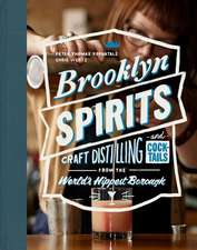 Brooklyn Spirits: Craft Cocktails from the World's Hippest Borough