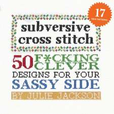Subversive Cross Stitch: 50 Designs for Your Sassy Side