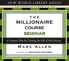 The Millionaire Course Seminar:  A Visionary Plan for Creating the Life of Your Dreams