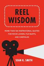 Reel Wisdom: The Complete Quote Collection for Movie Lovers, Film Buffs and Cinephiles