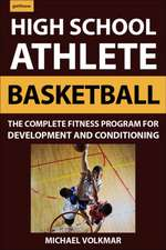 High School Athlete: Basketball: The Complete Fitness Program for Development and Conditioning