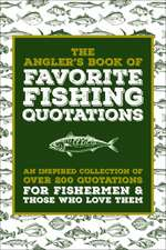 The Angler's Book Of Favorite Fishing Quotations: An Inspired Collection of Over 200 Quotations for Fishermen & Those Who Love Them