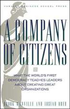 A Company of Citizens: What the World's First Democracy Teaches Leaders About Creating Great Organizations