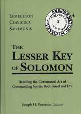 Lesser Key of Solomon:  Detailing the Ceremonial Art of Commanding Spirits Booth Good and Evil