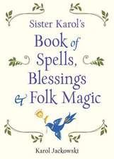 Sister Karol's Book of Spells, Blessings, & Folk Magic