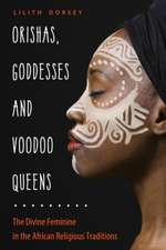 Orishas, Goddesses, and Voodoo Queens: The Divine Feminine in the African Religious Traditions