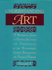 Understanding Art: A Reference Guide to Painting, Sculpture and Architecture in the Romanesque, Gothic, Renaissance and Baroque Periods
