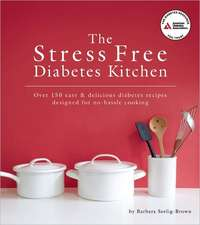 The Stress Free Diabetes Kitchen:  Over 140 Easy & Delicious Diabetes Recipes Designed for No-Hassle Cooking