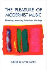 The Pleasure of Modernist Music – Listening, Meaning, Intention, Ideology