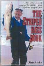 The Striped Bass Book: Tackle, Techniques and Strategies for America's Most Unpredictable Game Fish