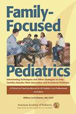 Family Focused Pediatrics:  Interviewing Techniques and Other Strategies to Help Families Resolve Their Interactive and Emotional Problems