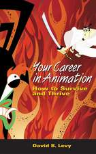 Your Career in Animation: How to Survive and Thrive