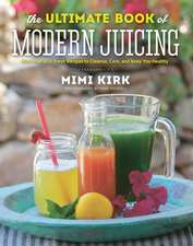 The Ultimate Book of Modern Juicing – More than 200 Fresh Recipes to Cleanse, Cure, and Keep You Healthy