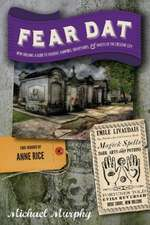 Fear Dat New Orleans – A Guide to the Voodoo, Vampires, Graveyards & Ghosts of the Crescent City