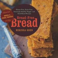 Bread–Free Bread – Amazingly Healthy Gluten–Free, Grain–Free Breads, Muffins, Cookies & More