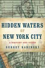 Hidden Waters of New York City – A History and Guide to 101 Forgotten Lakes, Ponds, Creeks, and Streams in the Five Boroughs