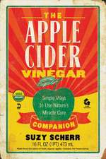 The Apple Cider Vinegar Companion – Simple Ways to Use Nature`s Miracle Cure