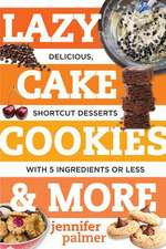 Lazy Cake Cookies & More – Delicious, Shortcut Desserts with 5 Ingredients or Less