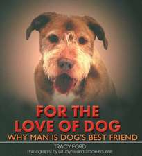 For the Love of Dog: Why Man Is Dog's Best Friend