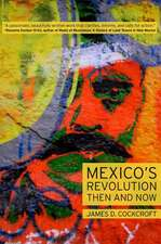 Mexico S Revolution Then and Now