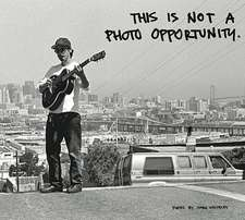 This Is Not A Photo Opportunity: A Book of Photos by Mark Whiteley