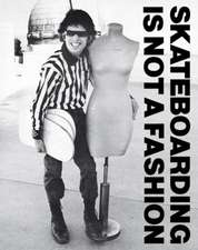 Skateboarding Is Not A Fashion: The Illustrated History of Skateboard Apparel