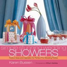 Simple Stunning Wedding Showers:  Festive Ideas and Inspiration for Perfect Pre-Wedding Parties