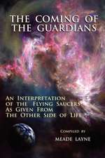The Coming of the Guardians:  An Interpretation of the Flying Saucers as Given from the Other Side of Life