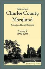 Abstracts of Charles County, Maryland Court and Land Records:  1665-1695
