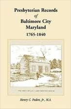 Presbyterian Records of Baltimore City, Maryland, 1765-1840