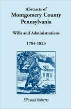 Abstracts of Montgomery County, Pennsylvania Wills 1784-1823