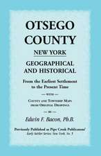 Otsego County New York Geographical and Historical:  From the Earliest Settlement to the Present Time with County and Township Maps from Original Drawi