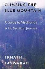 Climbing the Blue Mountain:  A Guide to Meditation and the Spiritual Journey