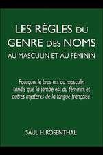 Les Rhgles Du Genre Des Noms Au Masculin Et Au Fiminin:  Pourquoi Le Bras Est Au Masculin Tandis Que La Jambe Est Au Fiminin, Et Autres Mysthres de La