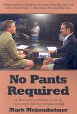 No Pants Required:  A Behind-The-Scenes Look at Television Sports Broadcasting