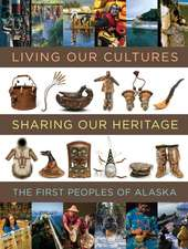Living Our Cultures, Sharing Our Heritage:  The First Peoples of Alaska